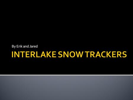 By Erik and Jared. The Interlake Snow Trackers is a organization that maintains trails and warm up shacks in their area. People in the Gimli area that.