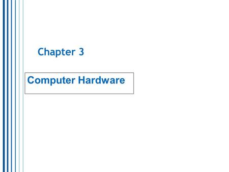 Chapter 3 Computer Hardware. 2 II. A Brief History of Computer Hardware Without computers many technological achievements would not have been possible:
