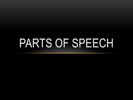 PARTS OF SPEECH ANSWER: QUESTION: HOW MANY PARTS OF SPEECH ARE IN THE ENGLISH LANGUAGE? A.4 B.6 C.8.