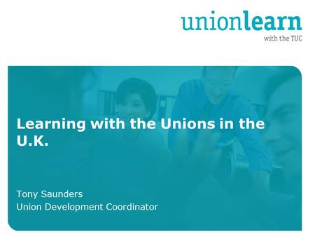 Organised crime Learning with the Unions in the U.K. Tony Saunders Union Development Coordinator.