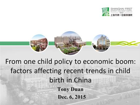 From one child policy to economic boom: factors affecting recent trends in child birth in China Tony Duan Dec. 6, 2015.