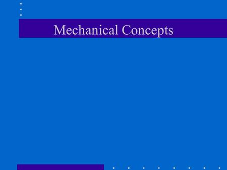 Mechanical Concepts. Basic terms and concepts Force - a push or pull has magnitude, direction, and point application Weight - gravitational force exerted.