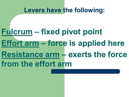 Levers have the following: