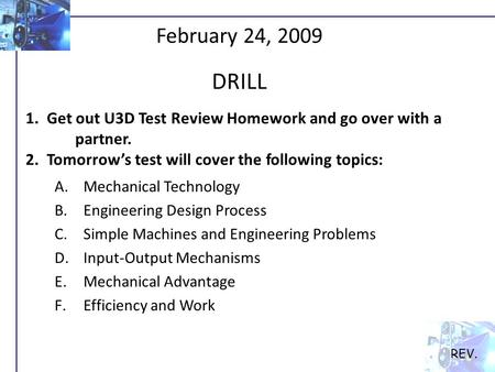 REV. February 24, 2009 DRILL 1. Get out U3D Test Review Homework and go over with a 	partner. 2. Tomorrow's test will cover the following topics:
