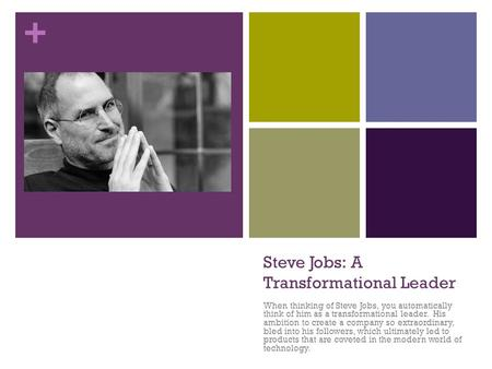 + Steve Jobs: A Transformational Leader When thinking of Steve Jobs, you automatically think of him as a transformational leader. His ambition to create.