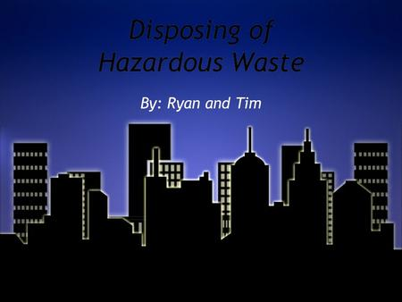 Disposing of Hazardous Waste By: Ryan and Tim How to Dispose of Chemicals -Recycle or reuse as much as possible - Dispose at least 150 ft away from water.