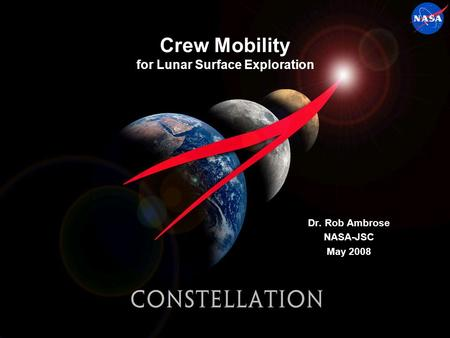 Crew Mobility for Lunar Surface Exploration Dr. Rob Ambrose NASA-JSC May 2008.
