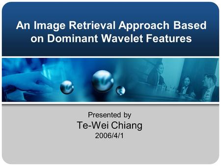 An Image Retrieval Approach Based on Dominant Wavelet Features Presented by Te-Wei Chiang 2006/4/1.