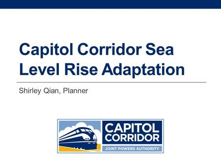 Capitol Corridor Sea Level Rise Adaptation Shirley Qian, Planner.