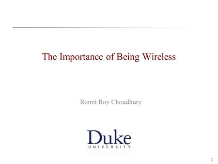 1 The Importance of Being Wireless Romit Roy Choudhury.