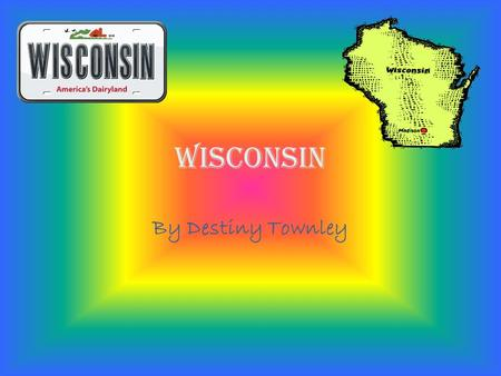 Wisconsin By Destiny Townley. State Picture State Flag.