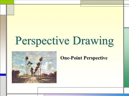 Perspective Drawing One-Point Perspective. Perspective  Perspective was born  During the Renaissance artists became interested in making paintings and.