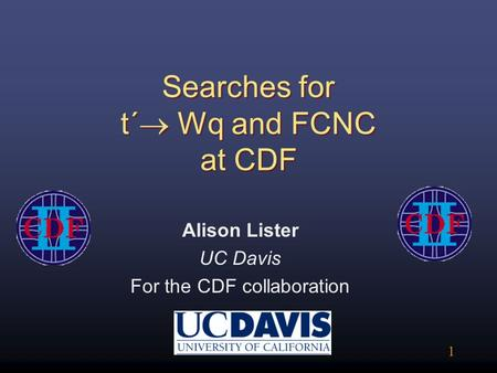 1 Searches for t´  Wq and FCNC at CDF Alison Lister UC Davis For the CDF collaboration.