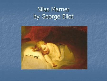 Silas Marner by George Eliot. I. Introduction A. George Eliot 1. her life 2. her marriage 3. her philosophy B. Silas as Parable: