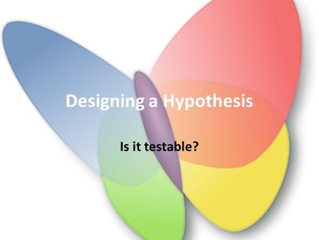 Designing a Hypothesis Is it testable?. Start with a question… All experiments start with a question you are trying to answer or a problem you are trying.