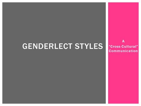 "A ""Cross-Cultural"" Communication GENDERLECT STYLES."