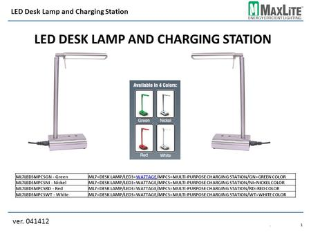 ENERGY EFFICIENT LIGHTING LED DESK LAMP AND CHARGING STATION ver. 041412 LED Desk Lamp and Charging Station.1.1 ML7LED3MPCSGN - GreenML7=DESK LAMP/LED3=WATTAGE/MPCS=MULTI-PURPOSE.
