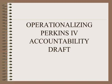 OPERATIONALIZING PERKINS IV ACCOUNTABILITY DRAFT.