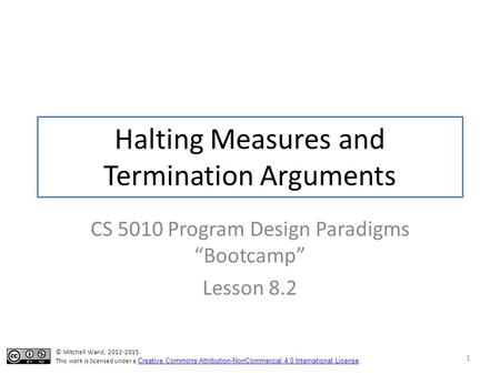 "Halting Measures and Termination Arguments CS 5010 Program Design Paradigms ""Bootcamp"" Lesson 8.2 1 TexPoint fonts used in EMF. Read the TexPoint manual."