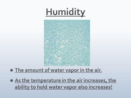 A psychrometer is a tool that measures humidity, or the amount of water in the air. Hydrometer measures relative humidity.
