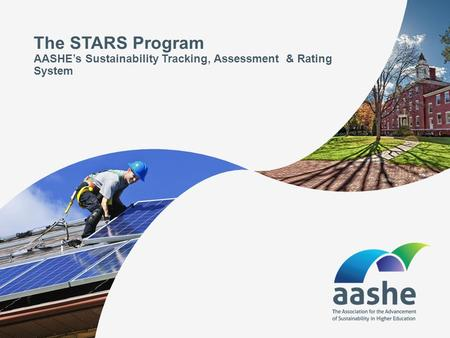 The STARS Program AASHE's Sustainability Tracking, Assessment & Rating System.