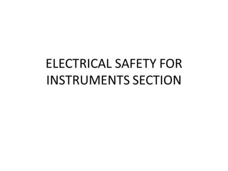 ELECTRICAL SAFETY FOR INSTRUMENTS SECTION. Electrical measurement safety Understanding hidden hazards and new safety standards.
