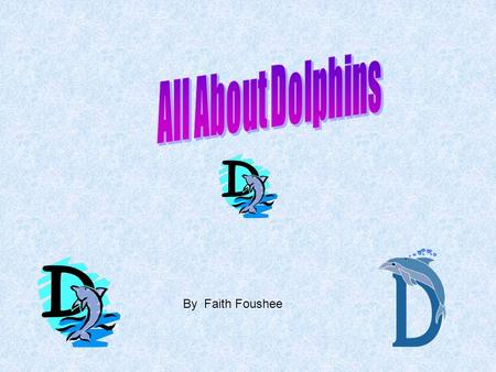 By Faith Foushee. Cool Places Dolphins Live at Freshwater dolphins live in South America and Asia. Most freshwater dolphins live in fresh water. The La.