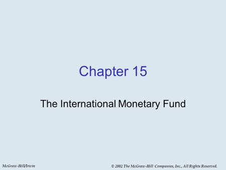McGraw-Hill/Irwin © 2002 The McGraw-Hill Companies, Inc., All Rights Reserved. Chapter 15 The International Monetary Fund.