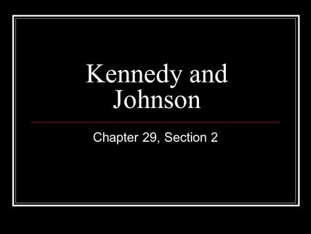 Kennedy and Johnson Chapter 29, Section 2. Johnson's Great Society Education programs Head Start, for preschool education for poor families with young.