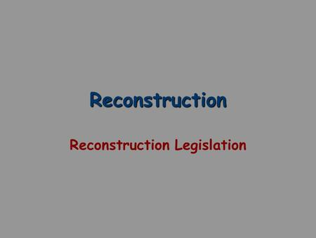 Reconstruction Reconstruction Legislation. The 13 th Amendment (1865) Abolishes Slavery Section 1. Neither slavery nor involuntary servitude, except as.