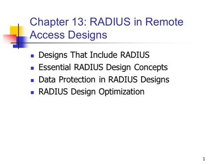 1 Chapter 13: RADIUS in Remote Access Designs Designs That Include RADIUS Essential RADIUS Design Concepts Data Protection in RADIUS Designs RADIUS Design.