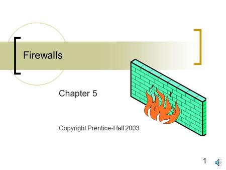 1 Firewalls Chapter 5 Copyright Prentice-Hall 2003.