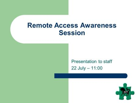 Remote Access Awareness Session Presentation to staff 22 July – 11:00.