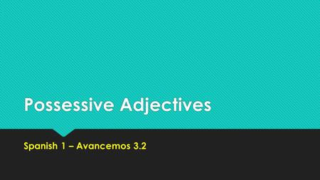 Possessive Adjectives Spanish 1 – Avancemos 3.2. Possessive Adjectives  To show possession of something (my, yours, his, hers, ours, etc.), we use possessive.