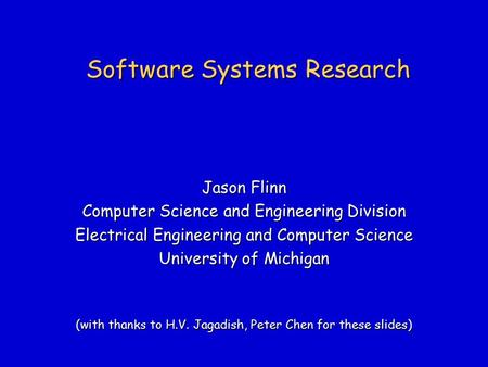 Software Systems Research Jason Flinn Computer Science and Engineering Division Electrical Engineering and Computer Science University of Michigan (with.