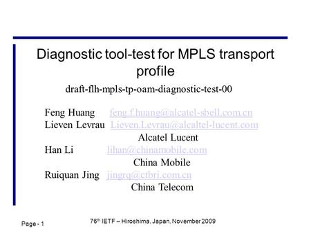 Page - 1 76 th IETF – Hiroshima, Japan, November 2009 Diagnostic tool-test for MPLS transport profile Feng Huang