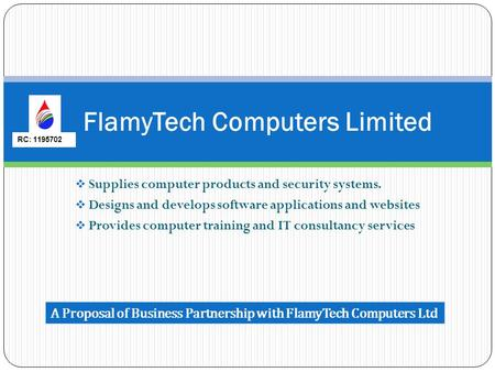  Supplies computer products and security systems.  Designs and develops software applications and websites  Provides computer training and IT consultancy.