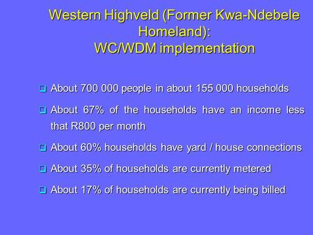  About 700 000 people in about 155 000 households  About 67% of the households have an income less that R800 per month  About 60% households have yard.
