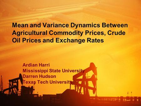 Mean and Variance Dynamics Between Agricultural Commodity Prices, Crude Oil Prices and Exchange Rates Ardian Harri Mississippi State University Darren.