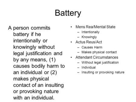 Battery A person commits battery if he intentionally or knowingly without legal justification and by any means, (1) causes bodily harm to an individual.