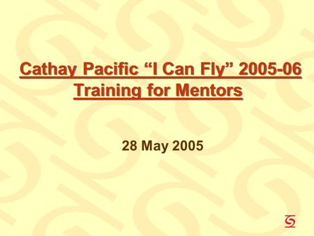 "Cathay Pacific ""I Can Fly"" 2005-06 Training for Mentors 28 May 2005."