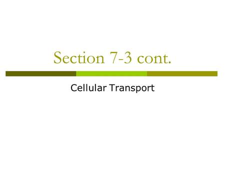 Section 7-3 cont. Cellular Transport. Passive Transport  Does not use energy 1. Diffusion Movement of particles from an area of higher concentration.