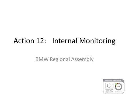 Action 12:Internal Monitoring BMW Regional Assembly.