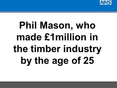 Phil Mason, who made £1million in the timber industry by the age of 25.