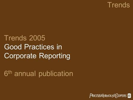 Trends Trends 2005 Good Practices in Corporate Reporting 6 th annual publication 