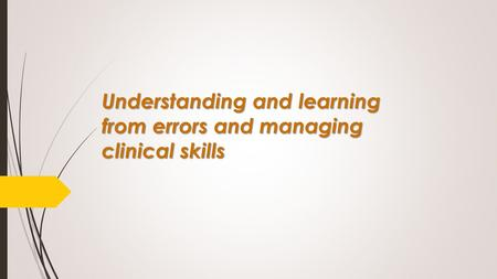 Understanding and learning from errors and managing clinical skills.