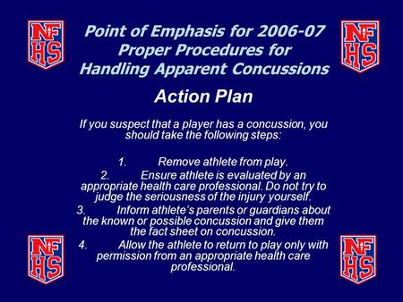 Point of Emphasis for 2006-07 Proper Procedures for Handling Apparent Concussions Action Plan If you suspect that a player has a concussion, you should.