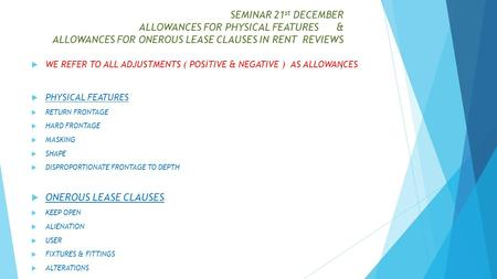 SEMINAR 21st DECEMBER ALLOWANCES FOR PHYSICAL FEATURES & ALLOWANCES FOR ONEROUS LEASE CLAUSES IN RENT REVIEWS , WE REFER TO ALL ADJUSTMENTS.