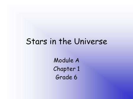 Stars in the Universe Module A Chapter 1 Grade 6.