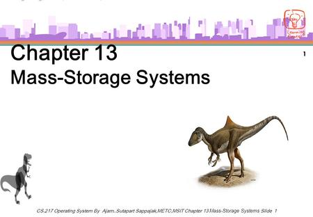 1 CS.217 Operating System By Ajarn..Sutapart Sappajak,METC,MSIT Chapter 13 Mass-Storage Systems Slide 1 Chapter 13 Mass-Storage Systems.